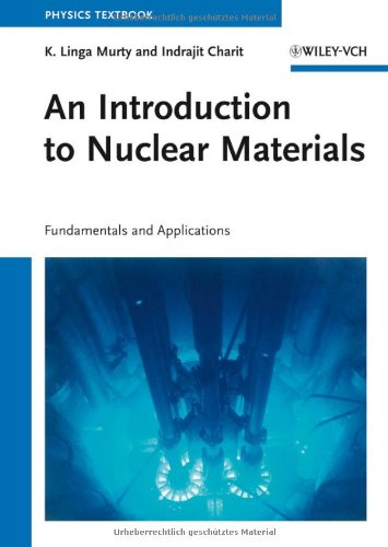 An Introduction to Nuclear Materials, Fundamentals and Applications Author(s): K. Linga Murty, Indrajit Chari