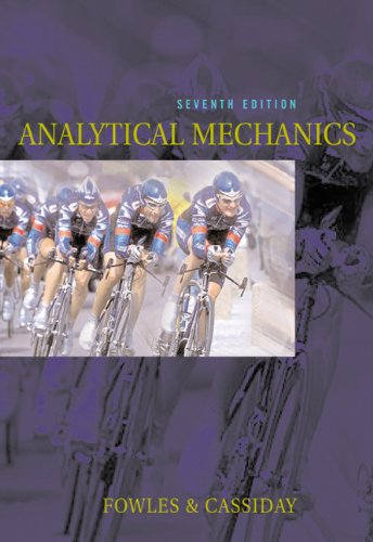 Analytical Mechanics,Seventh Edition Author(s): Grant R. Fowles, George L. Cassiday