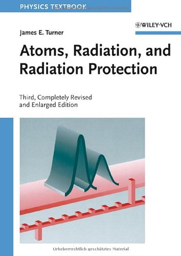 Atoms, Radiation, and Radiation Protection Author(s): James E. Turner