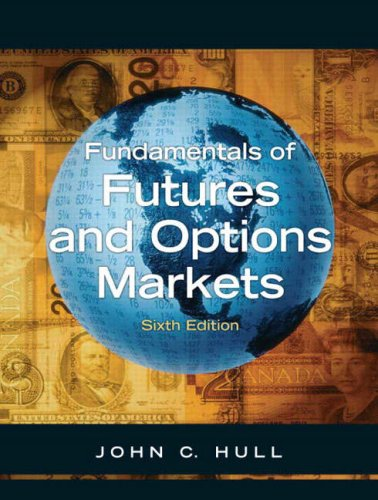 Fundamentals of Futures and Options Markets, Sixth Edition Author(s): John C. Hull
