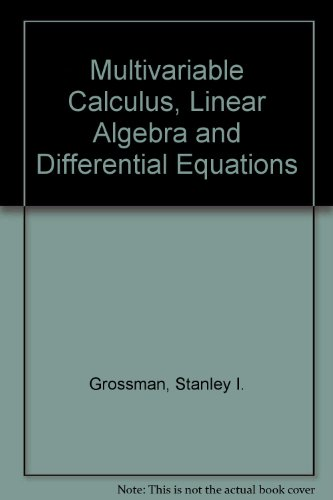 Multivariable calculus, linear algebra, and differential equations Author(s): Stanley I Grossman