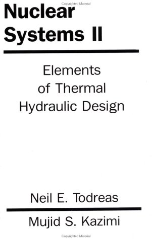 Nuclear Systems Volume 2, Elements Of Thermal Design Author(s): Neil E. Todreas, Mujid Kazimi Download Nuclear Systems by Neil E. Todreas, Mujid Kazimi