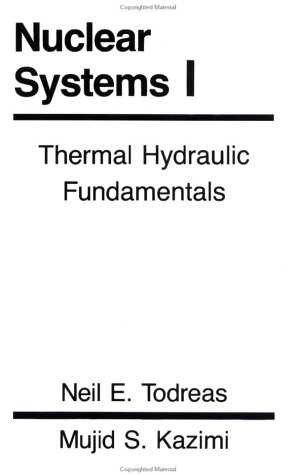 Nuclear Systems Volume I, Thermal Hydraulic Fundamentals, Second edition Author(s): Neil E. Todreas, Mujid Kazimi