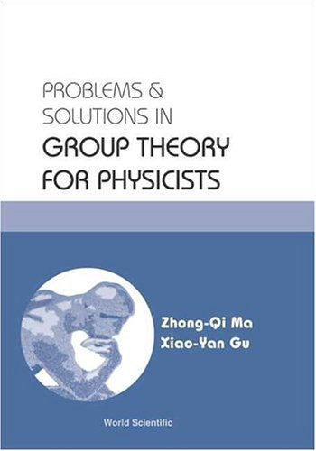 Problems and solutions in group theory for physicists Author(s): Zhong-Qi Ma, Xiao-Yan Gu