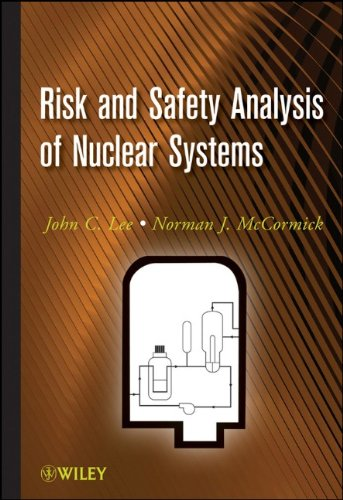 Risk and Safety Analysis of Nuclear Systems Author(s): John C. Lee, Norman J. McCormick