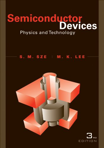 Semiconductor Devices, Physics and Technology Author(s): Simon M. Sze, Ming-Kwei Lee