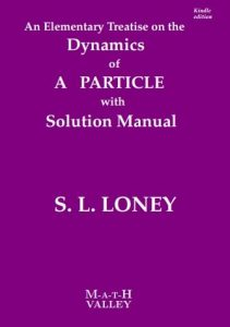 An Elementary Treatise on the Dynamics of a Particle with Solution Manual - Loney