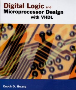 Digital Logic and Microprocessor Design With VHDL - Enoch Hwang