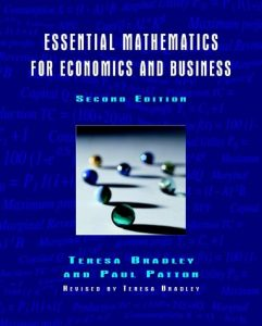 Essential Mathematics for Economics and Business - Teresa Bradley, Paul Patton