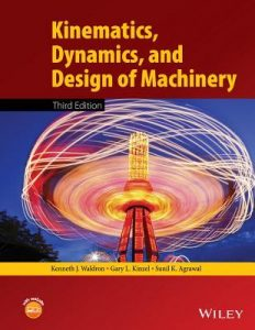 Kinematics, Dynamics, and Design of Machinery 3rd edition Kenneth Waldron