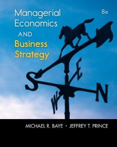 Managerial Economics & Business Strategy 8th edition Michael Baye, Jeffrey Prince