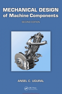 Mechanical Design of Machine Components 2nd edition Ansel Ugural