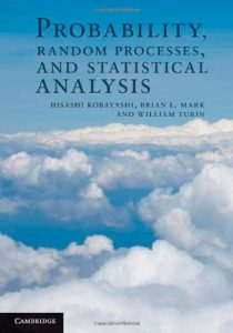 Probability, Random Processes, and Statistical Analysis Hisashi Kobayashi, Brian Mark