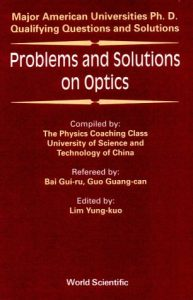 Problems and Solutions on Optics, Major American Universities Ph. D. Qualifying Questions and Solutions -Gui-Ru Bai, Lim Yung-Kuo, Guang-Can Guo, Yung-Kuo Lim, Chung-Kuo K'O Hsueh Chi Shu Ta Hsueh Ph192pd7mb