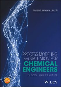 Process Modeling and Simulation for Chemical Engineers - Simant Upreti
