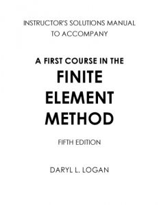Solution Manual A First Course in the Finite Element Method 5th edition Daryl Logan