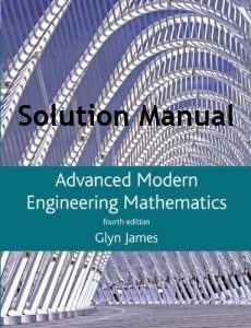 Solution Manual for Advanced Modern Engineering Mathematics 4th edition - Glyn James