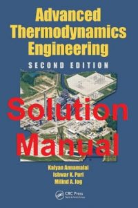 Solution Manual Advanced Thermodynamics Engineering 2nd edition Annamalai and Puri