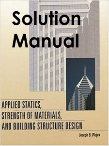 Solution Manual for Applied Statics, Strength of Materials, and Building Structure Design - Joseph Wujek