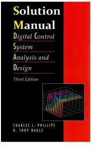 Solution Manual Digital Control System Analysis and Design 3rd edition Charles Phillips, Troy Nagle