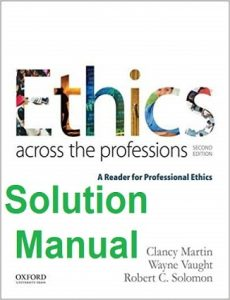 Solution Manual Ethics Across the Professions Clancy Martin and Wayne Vaught