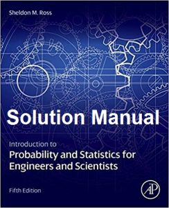 Solution Manual for Introduction to Probability and Statistics for Engineers and Scientists – Sheldon Ross