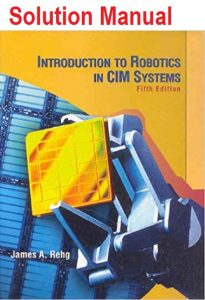Solution Manual for Introduction to Robotics in CIM Systems - James Rehg