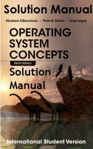 Solution Manual for Operating System Concepts 9th Edition International Student Version Abraham Silberschatz, Peter Galvin