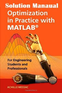 Solution Manual Optimization in Practice with MATLAB®: For Engineering Students and Professionals - Achille Messac