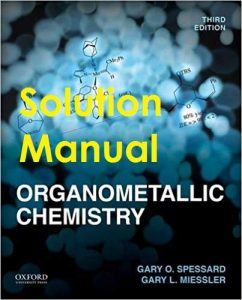 Solution Manual Organometallic Chemistry 3rd edition Gary Spessard, Gary Miessler