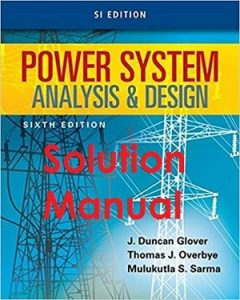 Solution Manual Power System Analysis and Design 6th SI edition Duncan Glover, Mulukutla Sarma
