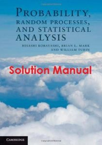 Solution Manual Probability, Random Processes, and Statistical Analysis Hisashi Kobayashi, Brian Mark