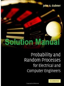 Solution Manual Probability and Random Processes for Electrical and Computer Engineers - John Gubner