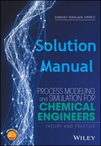 Solution Manual for Process Modeling and Simulation for Chemical Engineers – Simant Upreti