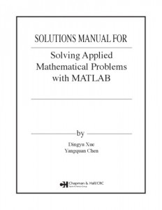 Solution Manual for Solving Applied Mathematical Problems with MATLAB - Dingyu Xue, Yangquan Chen - 127pd6mb