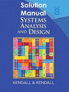 Solution Manual Systems Analysis and Design 8th edition Kenneth Kendall, Julie Kendall