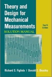 Solution Manual for Theory and Design for Mechanical Measurements, 4th Ed - Richard S. Figliola, Donald E. Beasley