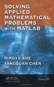 Solving Applied Mathematical Problems with MATLAB - Dingyu Xue, Yangquan Chen -433pd8mb