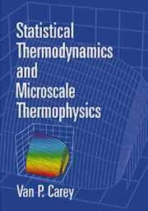 Statistical Thermodynamics and Microscale Thermophysics - Van Carey