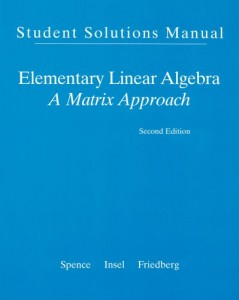 Student Solution Manual for Elementary Linear Algebra - A Matrix Approach 2nd Ed - Lawrence E. Spence, Arnold J. Insel, Stephen H. Friedberg