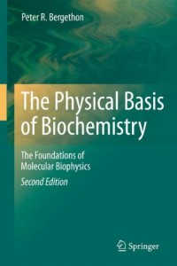 The Physical Basis of Biochemistry, The Foundations of Molecular Biophysics 2nd ed-Peter R. Bergethon-950pd11mb